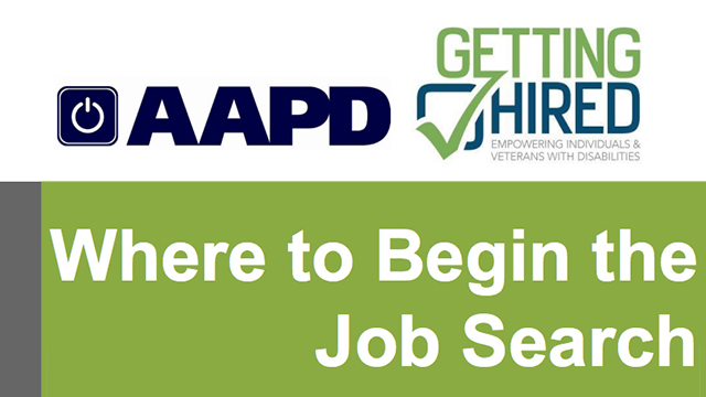 GettingHired Educational Job Seeker Webinar presented by AAPD - Where to Begin the Job Search