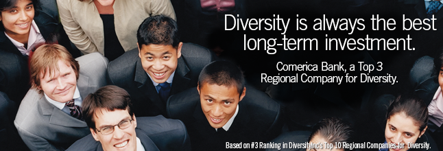 Diversity is always the best long-term investment. Comerica Bank, a Top 3 Regional Company for Diversity.