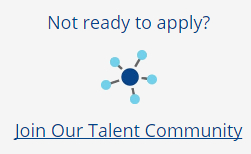 Not ready to apply? Join our talent community by clicking here.